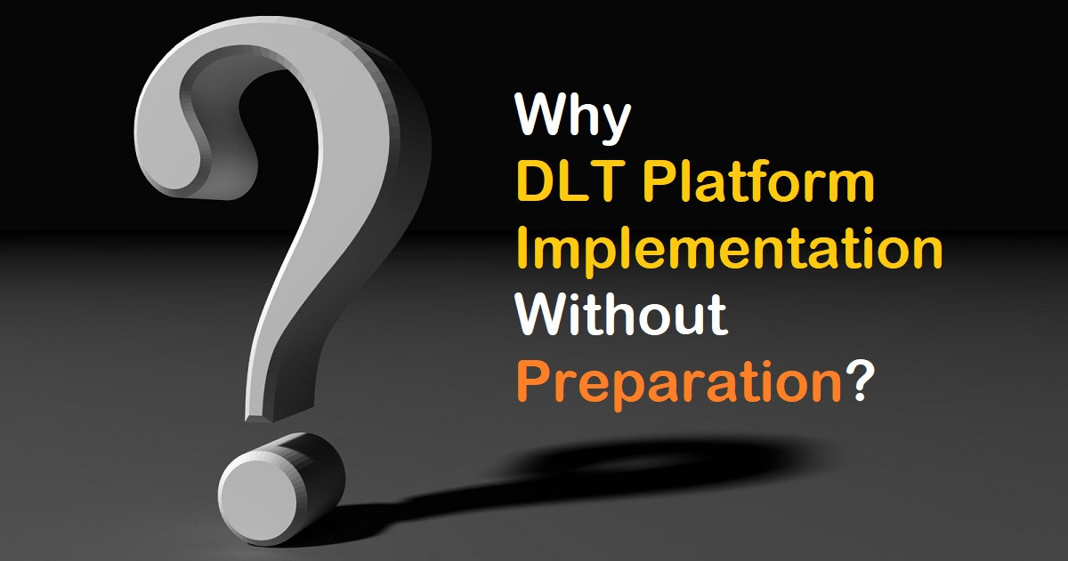 Why DLT Platform Implemented Without Preparation?